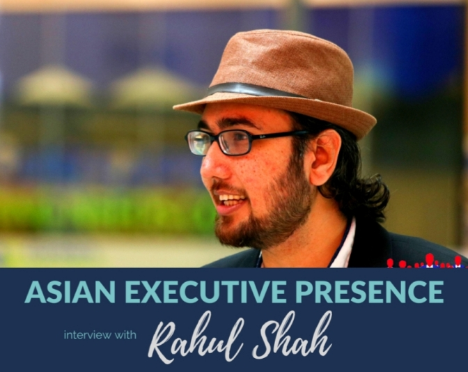 Rahul Shah on Leadership with Asian Executive Presence