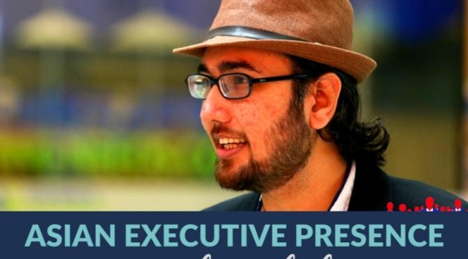 Rahul Shah on Leadership with Asian Executive Presence